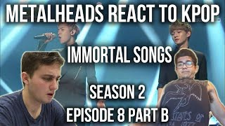 SEASON 2   Metalheads React to Kpop   Episode 8 PART B IMMORTAL SONGS