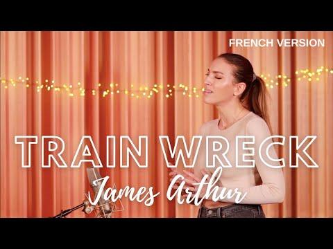 TRAIN WRECK ( FRENCH VERSION ) JAMES ARTHUR ( SARA'H COVER )