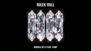 Meek Mill - Middle Of It (feat. Vory) [Official Audio]