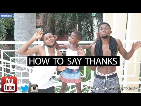 HOW TO SAY THANKS (Mark Angel Comedy)
