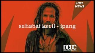 Gambar cover Ipang - Sahabat Kecil (Lirik)