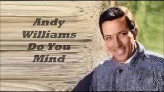Andy Williams.......Do You Mind.