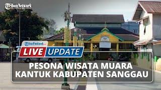 Pesona Wisata Muara Kantuk Kabupaten Sanggau, Kian Unik Jadi Titik Pertemuan 3 Sungai