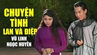 CHUYỆN TÌNH LAN VÀ ĐIỆP - Vũ Linh ft. Ngọc Huyền