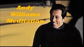 Andy Williams........Meditation.