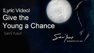 Sami Yusuf - Give the Young a Chance
