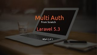 Laravel 5.3 Multi Auth From Scratch - Part 2 of 2