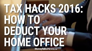 Tax Hacks 2016: How to Deduct Your Home Office