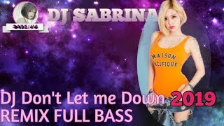 DJ SLOW TERBARU 2019 DON'T LET ME DOWN | DJ TERBARU 2019 FULL BASS BREAKBEAT | DJ Sabrina Official