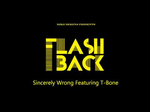 Mike Berens Presents Flashback   Sincerely Wrong Featuring T Bone