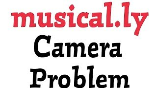 Fix Musical.ly Tiktok Camera Problems Solve In Andoird