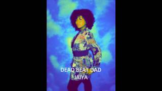Jaiya-Deadbeat Dad (lyrics)