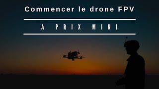 Commencer le drone FPV à prix MINI - avec du super matos