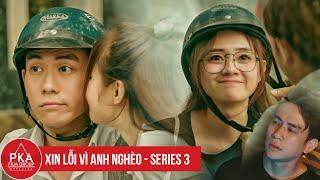 Xin Lỗi Vì Anh Nghèo (Series 3) - Full HD - Hơn Cả Một Tình Yêu | Phim Ngắn 2020 - PKA Film Group