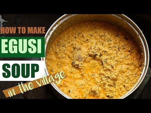 How to make AUTHENTIC, VILLAGE-STYLE EGUSI SOUP