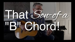 """That Son-of-a """"B"""" Chord 