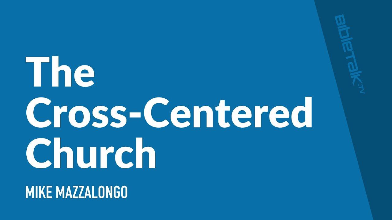 The Cross-Centered Church