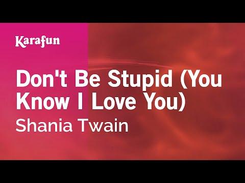 Karaoke Don't Be Stupid (You Know I Love You) - Shania Twain *