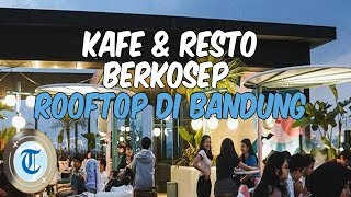 5 Kafe dan Resto Kekinian Berkonsep Rooftop di Bandung