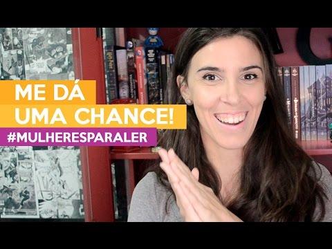 VOCÊ DEVE DAR UMA CHANCE #Mulheresparaler | Admirável Leitor