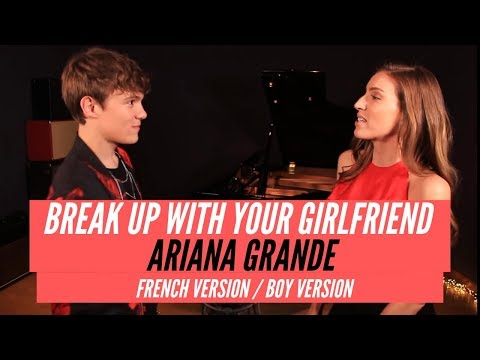 BREAK UP WITH YOUR GIRLFRIEND ( FRENCH / BOY VERSION ) ARIANA GRANDE ( SARA'H & LENNI-KIM COVER )