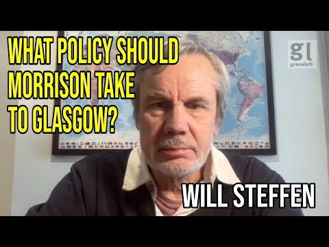 Will Steffen: What policy should Morrison take to Glasgow | Green Left Show #18