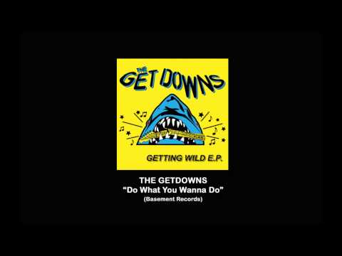 THE GETDOWNS - Do What You Wanna Do (Basement Records)
