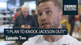 Frampton: Jackson is there to be knocked out! | No Filter Boxing, Episode Two