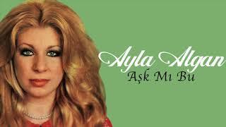 Ayla Algan / Aşk Mı Bu