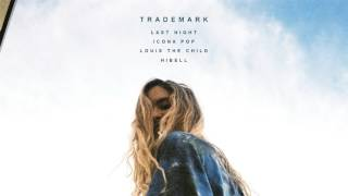 Trademark - Last Night (Icona Pop x Louis The Child x Hibell)