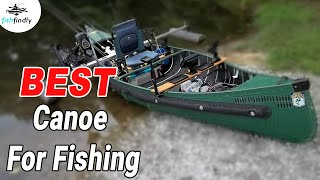 Best Canoe For Fishing In 2020 – Tested & Reviewed by Expert Anglers