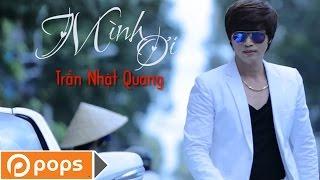 Mình Ơi    Trần Nhật Quang [Official]