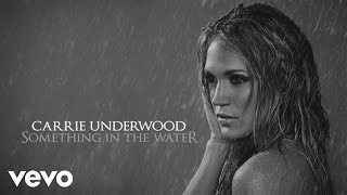 Carrie Underwood - Something in the Water (Audio)