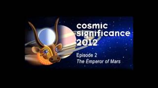 Cosmic Significance 2012 Episode 2 The Emperor Of Mars Science Fiction Comedy Sci Fi