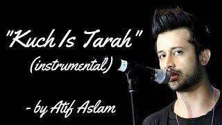 Kuch is Tarah (Instrumental and lyrics) KARAOKE by Atif Aslam of Doorie (Video/Audio)