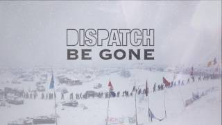 "Dispatch - ""Be Gone"" [Official Audio]"