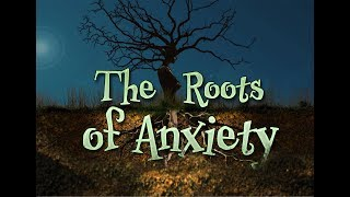 The Root Causes Of Anxiety