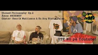 Stoned Philosophy Ep.2 - En Arg Blatte Talar & Henrik Mattisson | #KRENKT