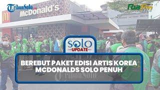 SOLO UPDATE: McDonalds Solo Penuh demi Berebut Beli Paket Edisi Artis Korea