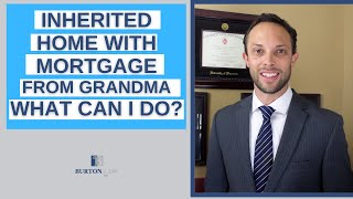 I Inherited a Home with a Mortgage When My Grandmother Passed--What Can I Do?
