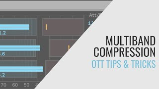 Multiband Compression: OTT Tips & Tricks