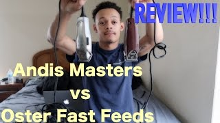 Andis Masters vs Oster Fast Feeds (Review)