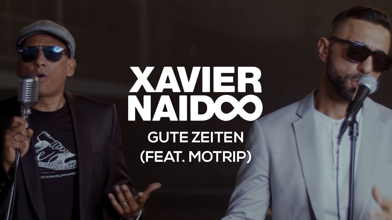 Xavier Naidoo feat. MoTrip – Gute Zeiten