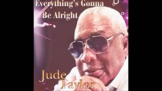 Jude Taylor Everything's Gonna Be Alright