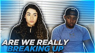 ARE WE REALLY BREAKING UP ?!