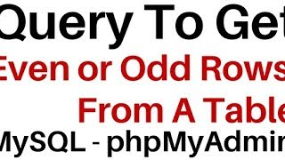 Select Even or Odd Rows From A MySQL Table | phpMyAdmin 4.5.1