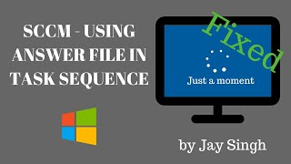 Part 19: Using Answer File In A Task Sequence