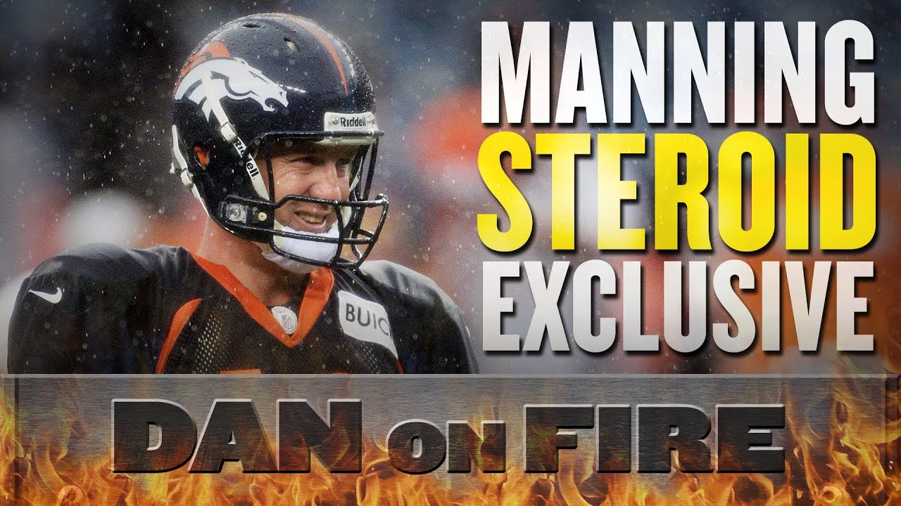 Peyton Manning used steroids for Denver comeback (Dan on Fire) thumbnail