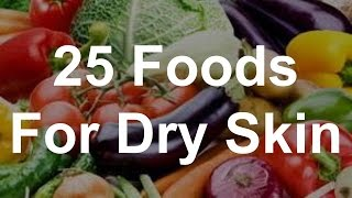 25 Foods For Dry Skin - Foods That Help Dry Skin