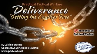 DELIVERANCE-SETTING THE CAPTIVE FREE (Pt 5 of 5) By Pastor Calvin Bergsma (GCFchurch.net)